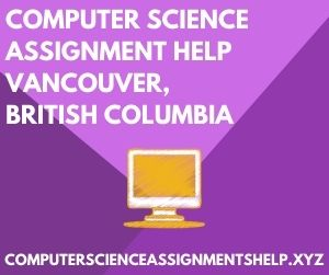 Computer Science Assignment Help Vancouver British Columbia
